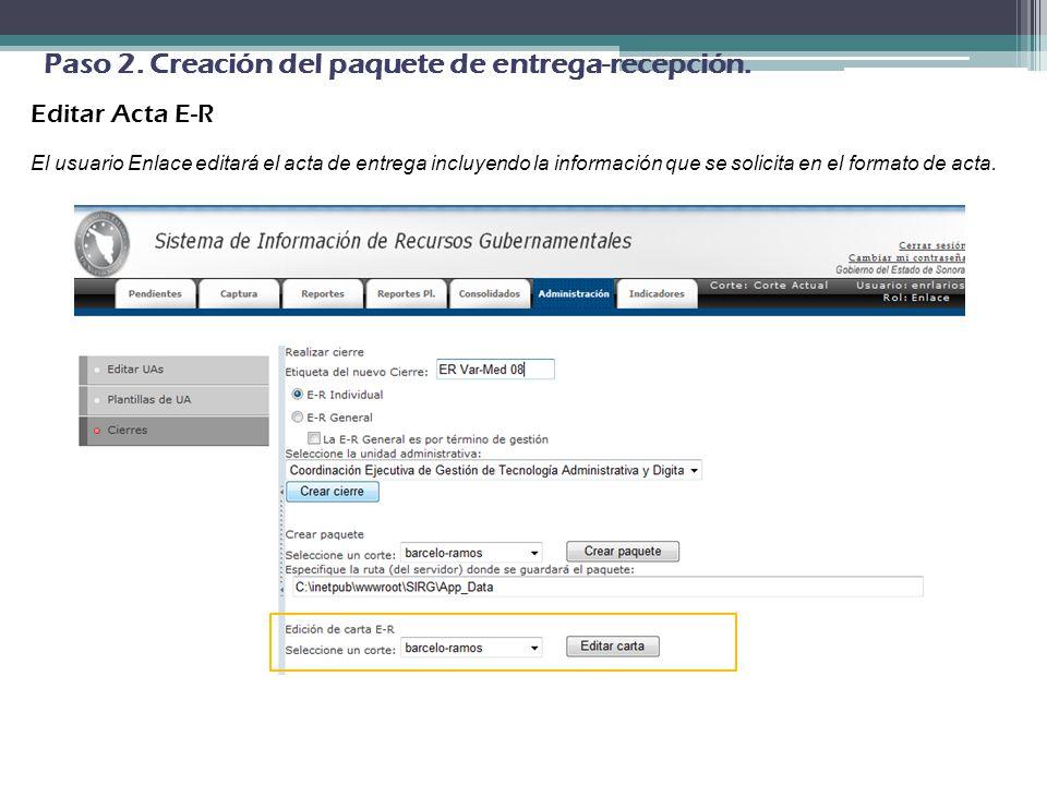 Editar Acta E-R El usuario Enlace editará el acta de entrega incluyendo la información que se solicita en el formato de acta. Paso 2. Creación del paq