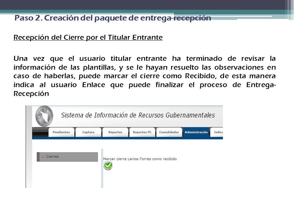 Paso 2. Creación del paquete de entrega-recepción. Recepción del Cierre por el Titular Entrante Una vez que el usuario titular entrante ha terminado d