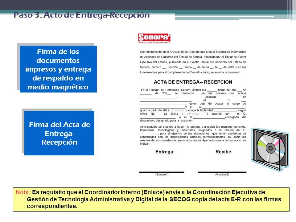 Firma de los documentos impresos y entrega de respaldo en medio magnético Firma del Acta de Entrega- Recepción Paso 3. Acto de Entrega-Recepción. Nota