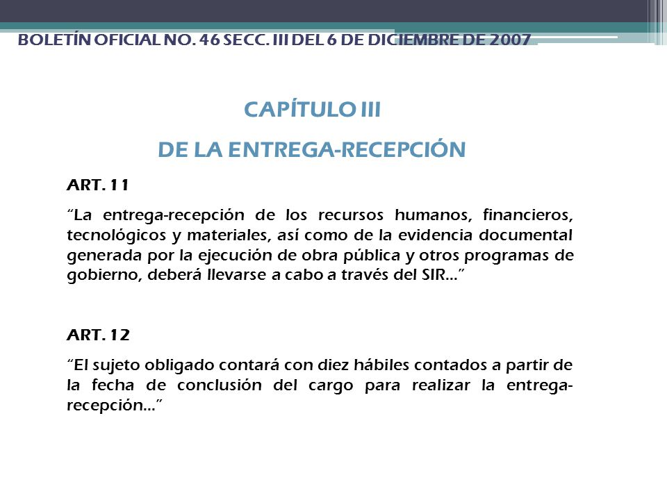 BOLETÍN OFICIAL NO. 46 SECC. III DEL 6 DE DICIEMBRE DE 2007 CAPÍTULO III DE LA ENTREGA-RECEPCIÓN ART. 11 La entrega-recepción de los recursos humanos,
