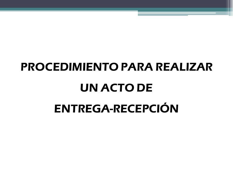 PROCEDIMIENTO PARA REALIZAR UN ACTO DE ENTREGA-RECEPCIÓN