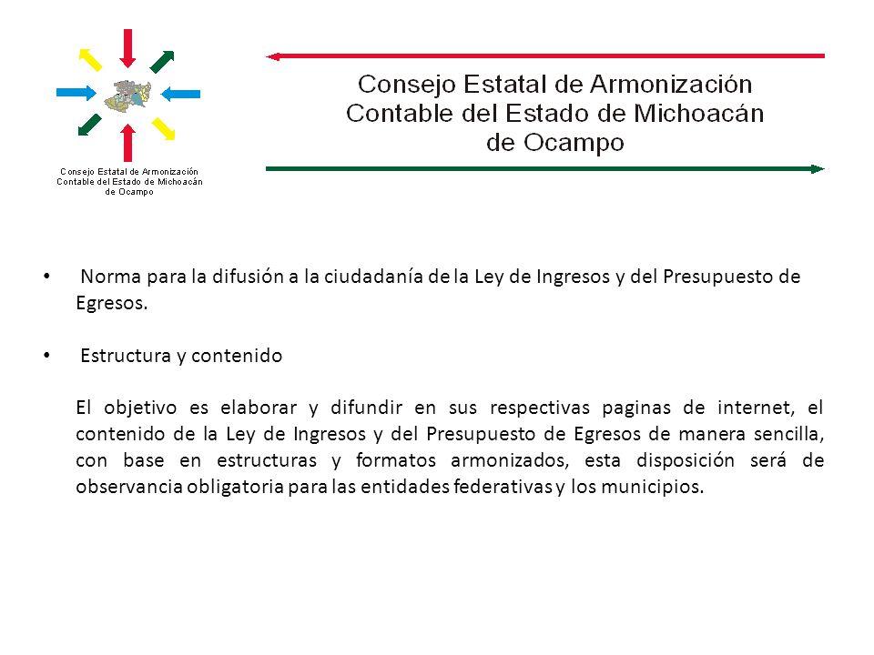 Norma para la difusión a la ciudadanía de la Ley de Ingresos y del Presupuesto de Egresos. Estructura y contenido El objetivo es elaborar y difundir e