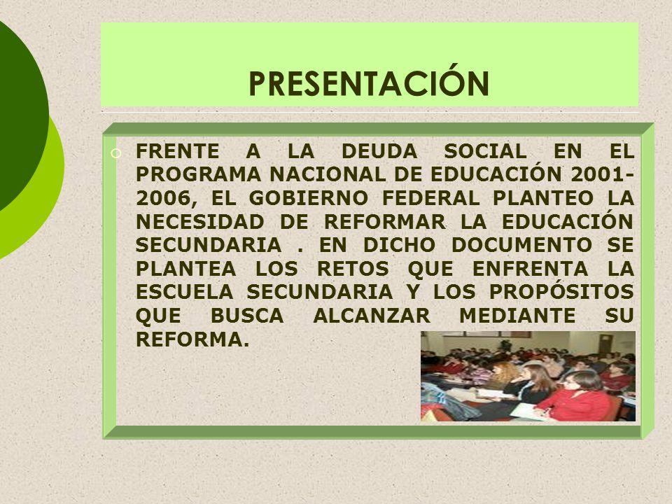 PRESENTACIÓN FRENTE A LA DEUDA SOCIAL EN EL PROGRAMA NACIONAL DE EDUCACIÓN 2001- 2006, EL GOBIERNO FEDERAL PLANTEO LA NECESIDAD DE REFORMAR LA EDUCACI