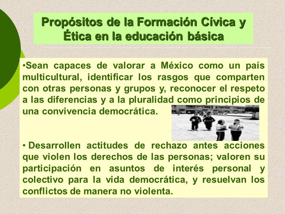 Sean capaces de valorar a México como un país multicultural, identificar los rasgos que comparten con otras personas y grupos y, reconocer el respeto