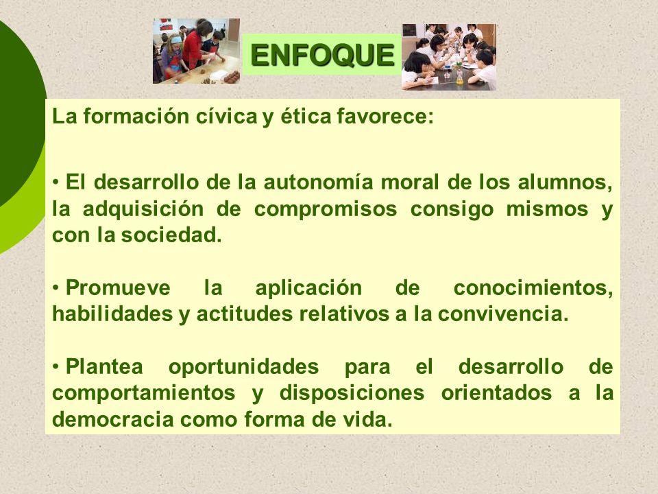 ENFOQUE La formación cívica y ética favorece: El desarrollo de la autonomía moral de los alumnos, la adquisición de compromisos consigo mismos y con l