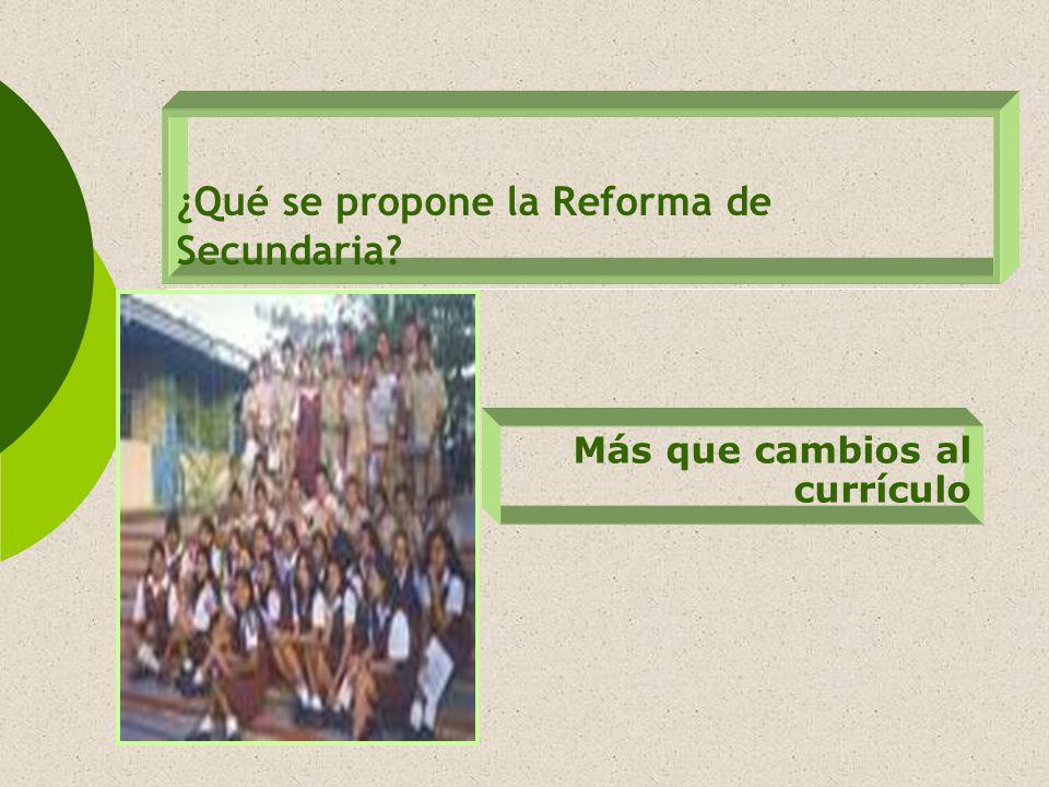 ¿Qué se propone la Reforma de Secundaria? Más que cambios al currículo