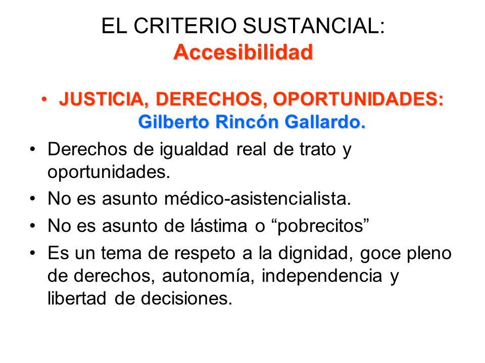 Accesibilidad EL CRITERIO SUSTANCIAL: Accesibilidad JUSTICIA, DERECHOS, OPORTUNIDADES: Gilberto Rincón Gallardo.JUSTICIA, DERECHOS, OPORTUNIDADES: Gil