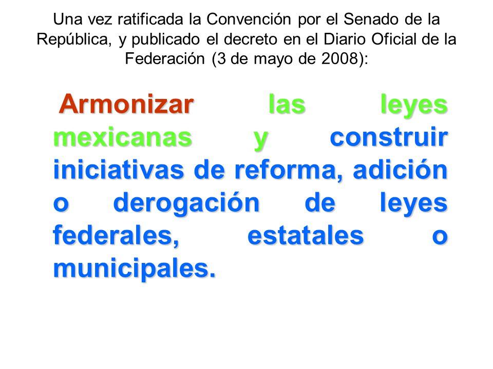 Una vez ratificada la Convención por el Senado de la República, y publicado el decreto en el Diario Oficial de la Federación (3 de mayo de 2008): A AA