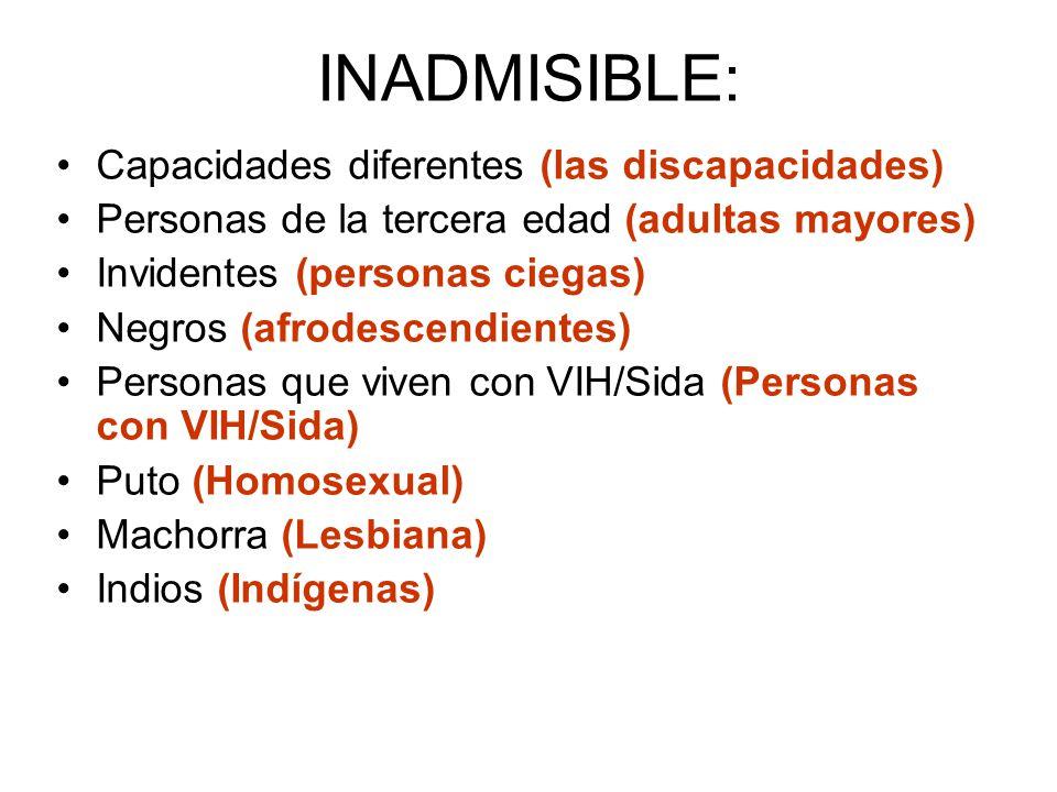 INADMISIBLE: Capacidades diferentes (las discapacidades) Personas de la tercera edad (adultas mayores) Invidentes (personas ciegas) Negros (afrodescen