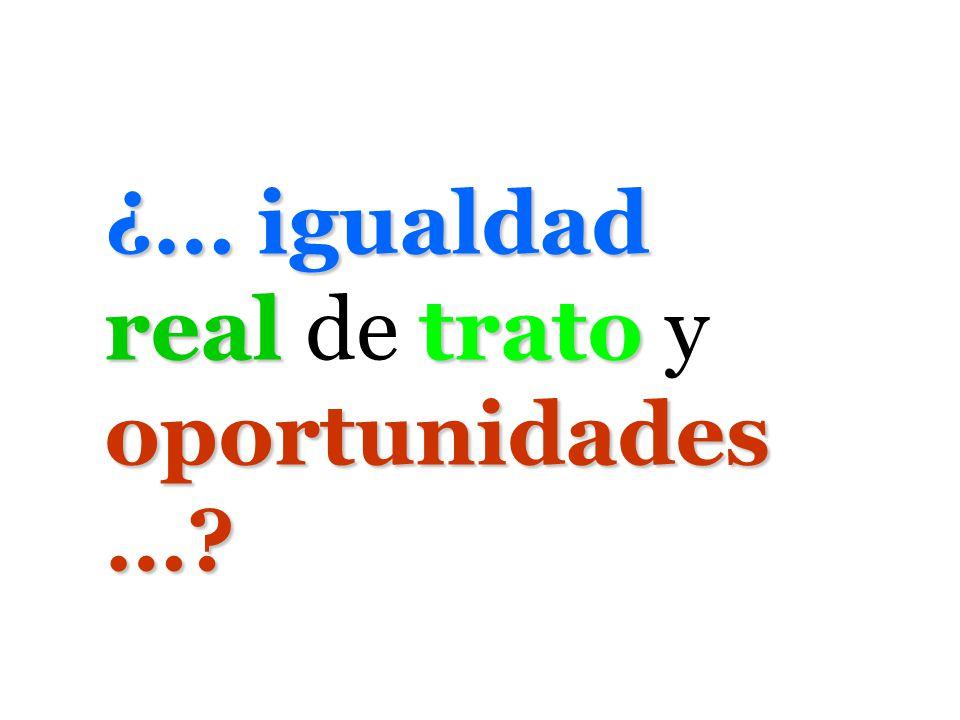 ¿… igualdad real trato oportunidades …? ¿… igualdad real de trato y oportunidades …?