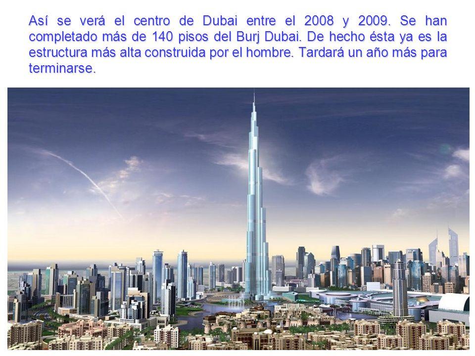 Así se verá el centro de Dubai entre el 2008 y 2009. Se han completado más de 140 pisos del Burj Dubai. De hecho ésta ya es la estructura más alta con