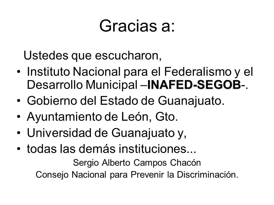 Gracias a: Ustedes que escucharon, INAFED-SEGOBInstituto Nacional para el Federalismo y el Desarrollo Municipal –INAFED-SEGOB-. Gobierno del Estado de