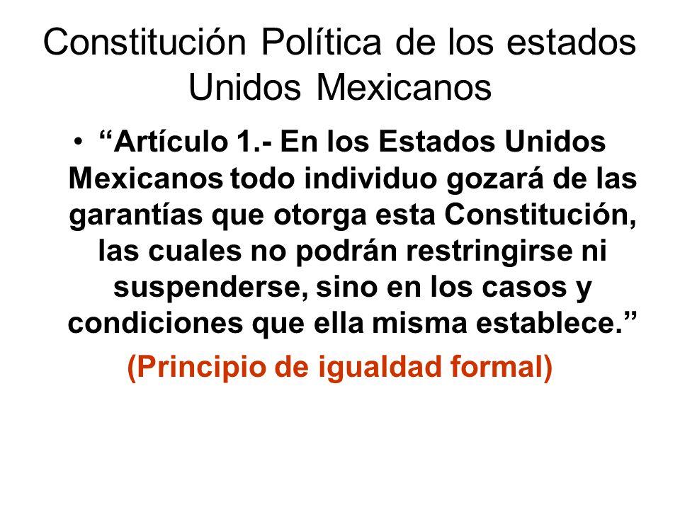 Constitución Política de los estados Unidos Mexicanos Artículo 1.- En los Estados Unidos Mexicanos todo individuo gozará de las garantías que otorga e