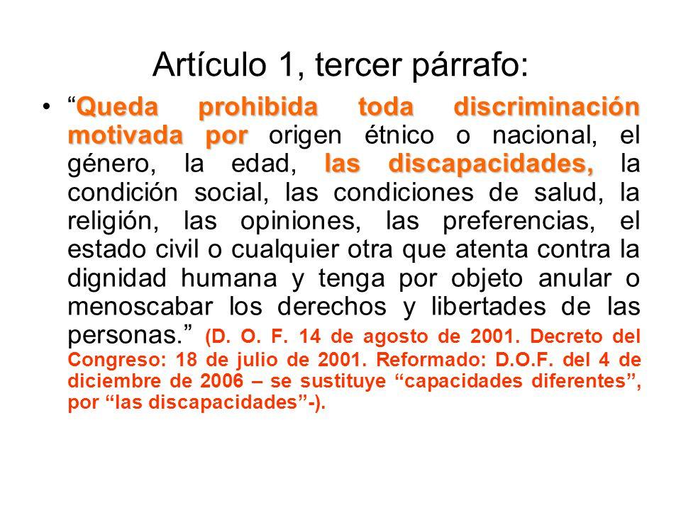 Artículo 1, tercer párrafo: Queda prohibida toda discriminación motivada por las discapacidades,Queda prohibida toda discriminación motivada por orige