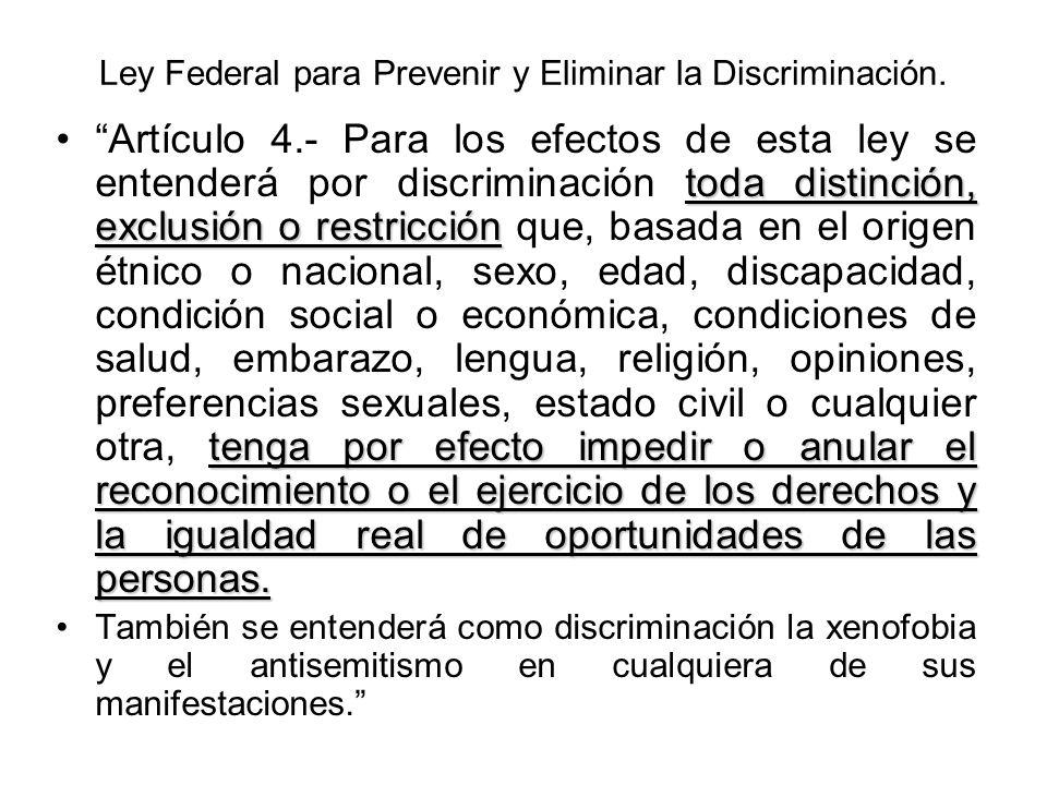 Ley Federal para Prevenir y Eliminar la Discriminación. toda distinción, exclusión o restricción tenga por efecto impedir o anular el reconocimiento o