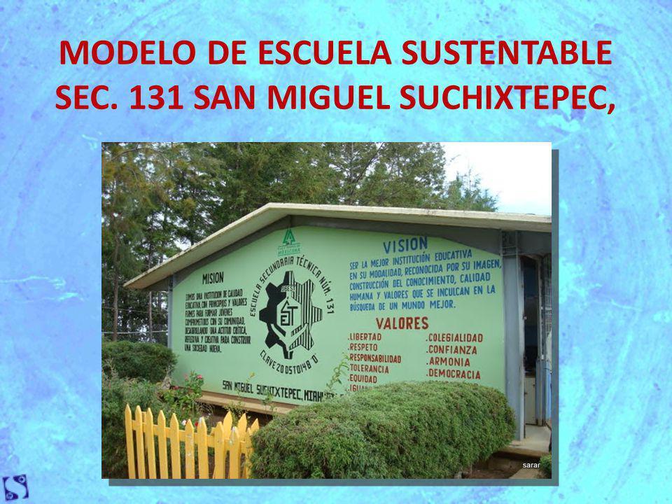 MODELO DE ESCUELA SUSTENTABLE SEC. 131 SAN MIGUEL SUCHIXTEPEC,