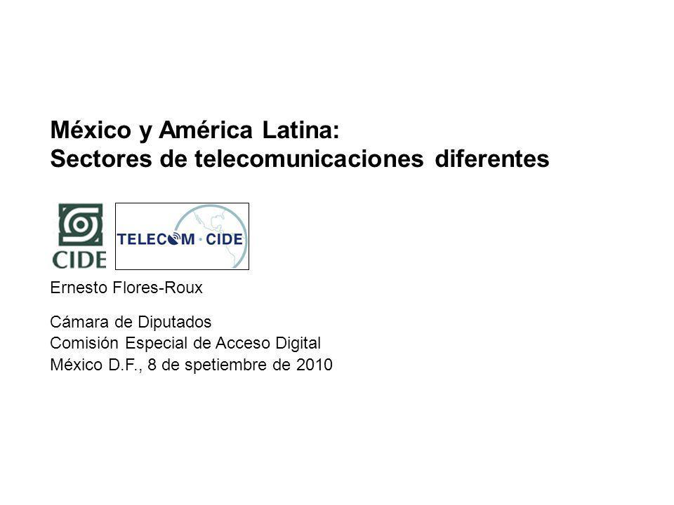México y América Latina: Sectores de telecomunicaciones diferentes Cámara de Diputados Ernesto Flores-Roux México D.F., 8 de spetiembre de 2010 Comisión Especial de Acceso Digital