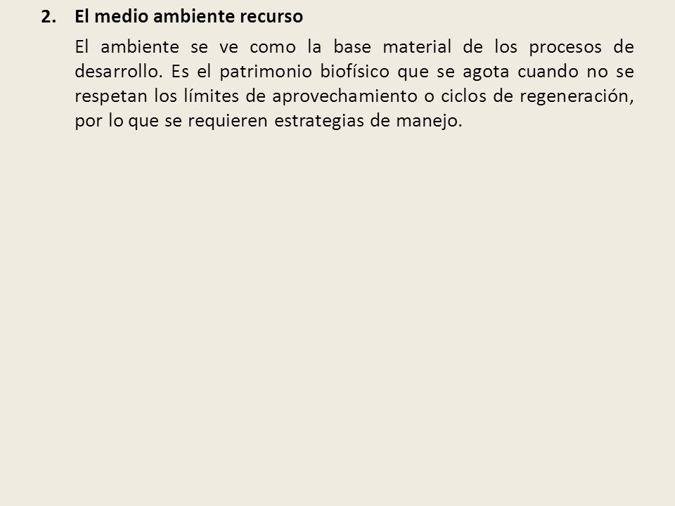 2.El medio ambiente recurso El ambiente se ve como la base material de los procesos de desarrollo.