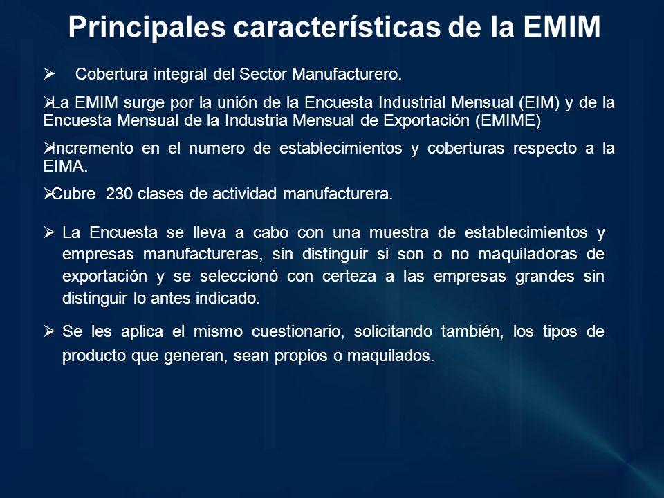 Principales características de la EMIM Cobertura integral del Sector Manufacturero.