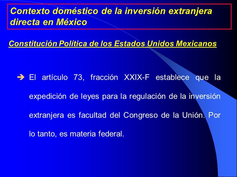 Constitución Política de los Estados Unidos Mexicanos (1917) Ley de Inversión Extranjera (1993) Reglamento de la Ley de Inversión Extranjera y del Registro Nacional de Inversiones Extranjeras (1998) Resolución General Número 5 de la Comisión Nacional de Inversiones Extranjeras (2005) Contexto doméstico de la inversión extranjera directa en México