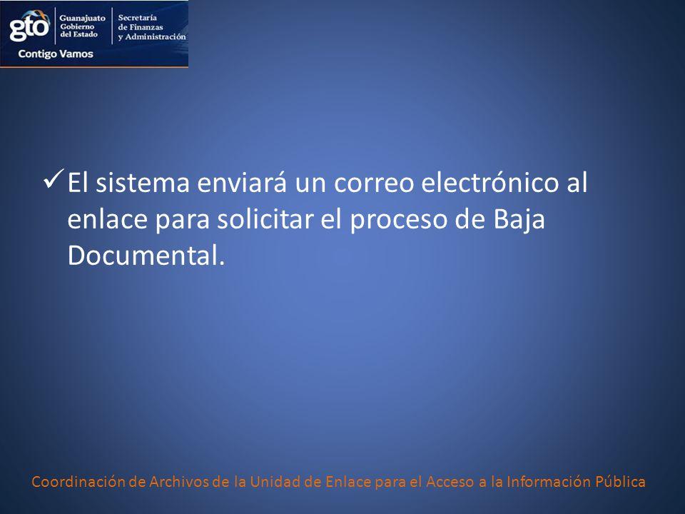 El sistema enviará un correo electrónico al enlace para solicitar el proceso de Baja Documental. Coordinación de Archivos de la Unidad de Enlace para
