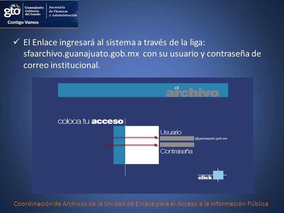 El Enlace ingresará al sistema a través de la liga: sfaarchivo.guanajuato.gob.mx con su usuario y contraseña de correo institucional.