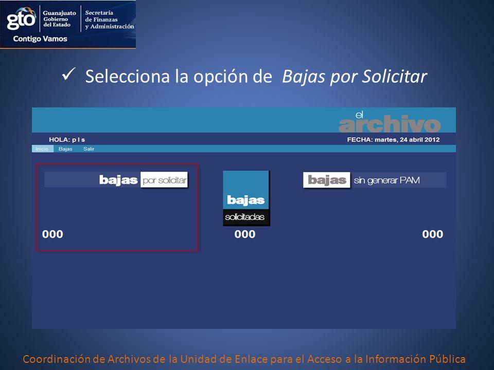 Selecciona la opción de Bajas por Solicitar Coordinación de Archivos de la Unidad de Enlace para el Acceso a la Información Pública