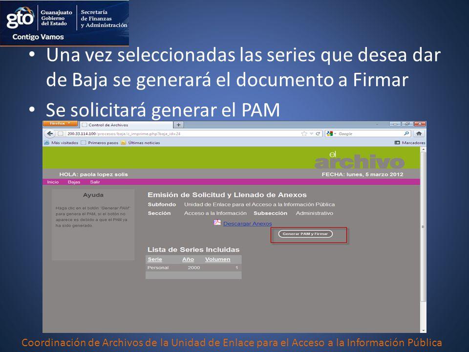 Una vez seleccionadas las series que desea dar de Baja se generará el documento a Firmar Se solicitará generar el PAM Coordinación de Archivos de la U