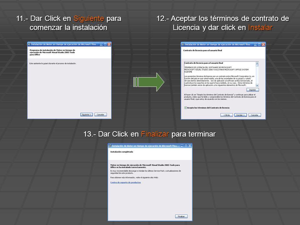 11.- Dar Click en Siguiente para comenzar la instalación 12.- Aceptar los términos de contrato de Licencia y dar click en Instalar 13.- Dar Click en Finalizar para terminar