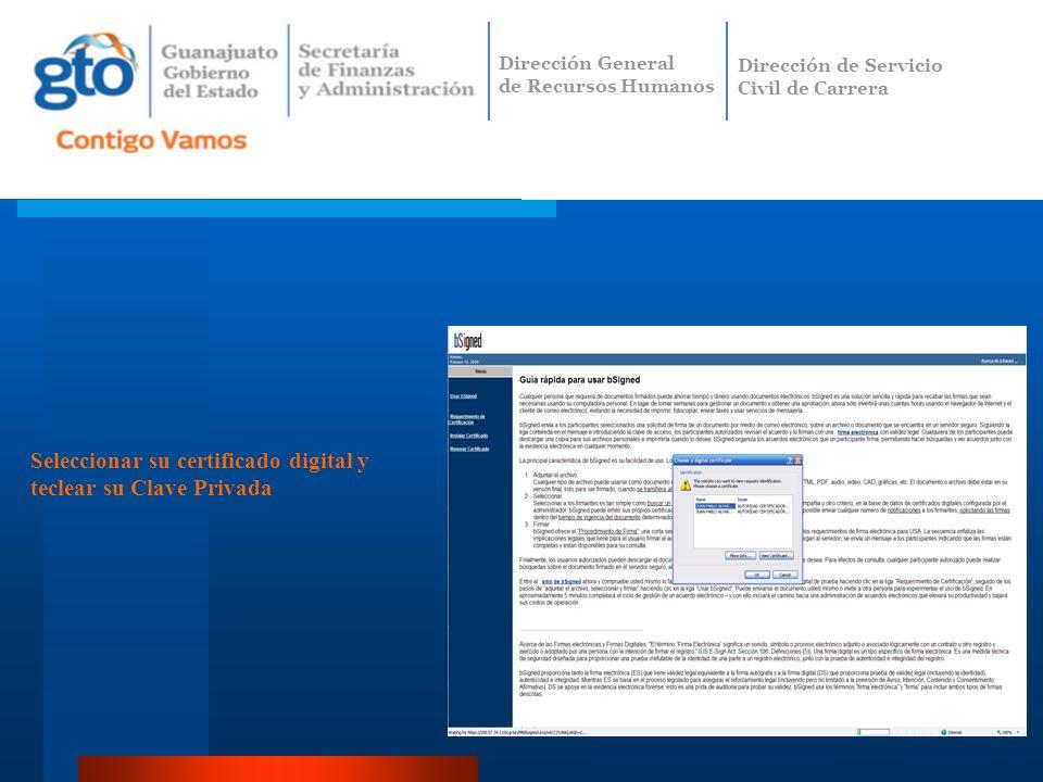 Seleccionar su certificado digital y teclear su Clave Privada Dirección General de Recursos Humanos Dirección de Servicio Civil de Carrera