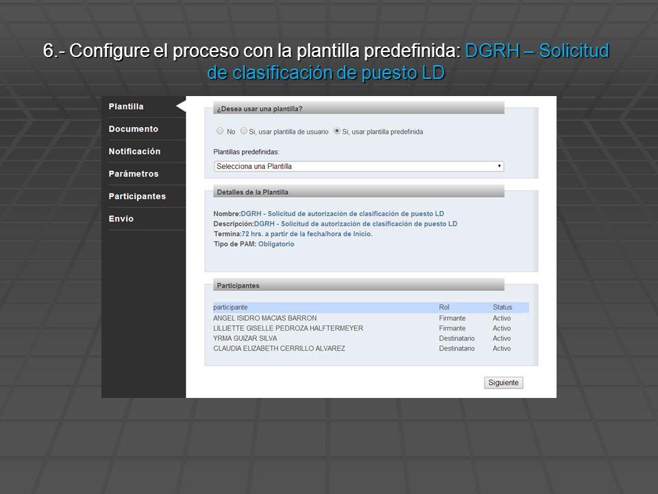 6.- Configure el proceso con la plantilla predefinida: DGRH – Solicitud de clasificación de puesto LD