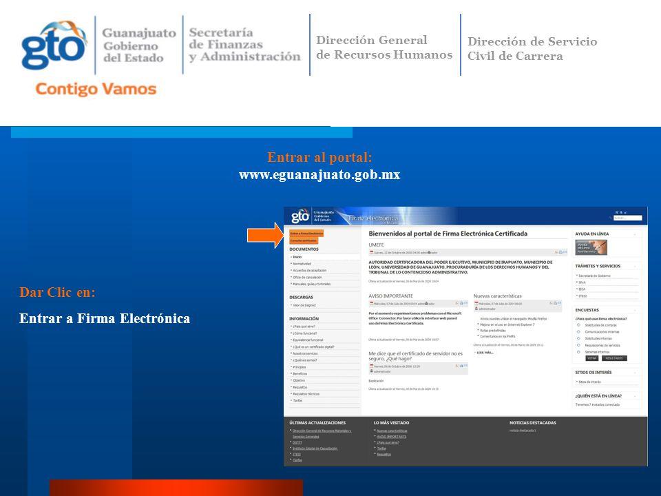 Entrar al portal: www.eguanajuato.gob.mx Dar Clic en: Entrar a Firma Electrónica Dirección General de Recursos Humanos Dirección de Servicio Civil de