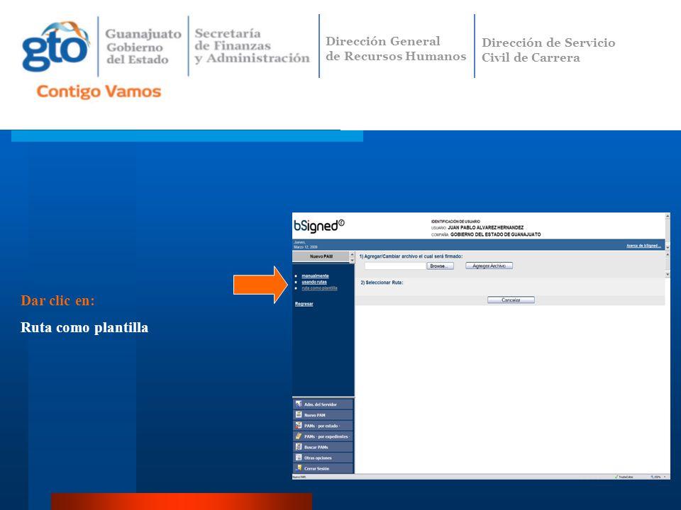 Dar clic en: Ruta como plantilla Dirección General de Recursos Humanos Dirección de Servicio Civil de Carrera