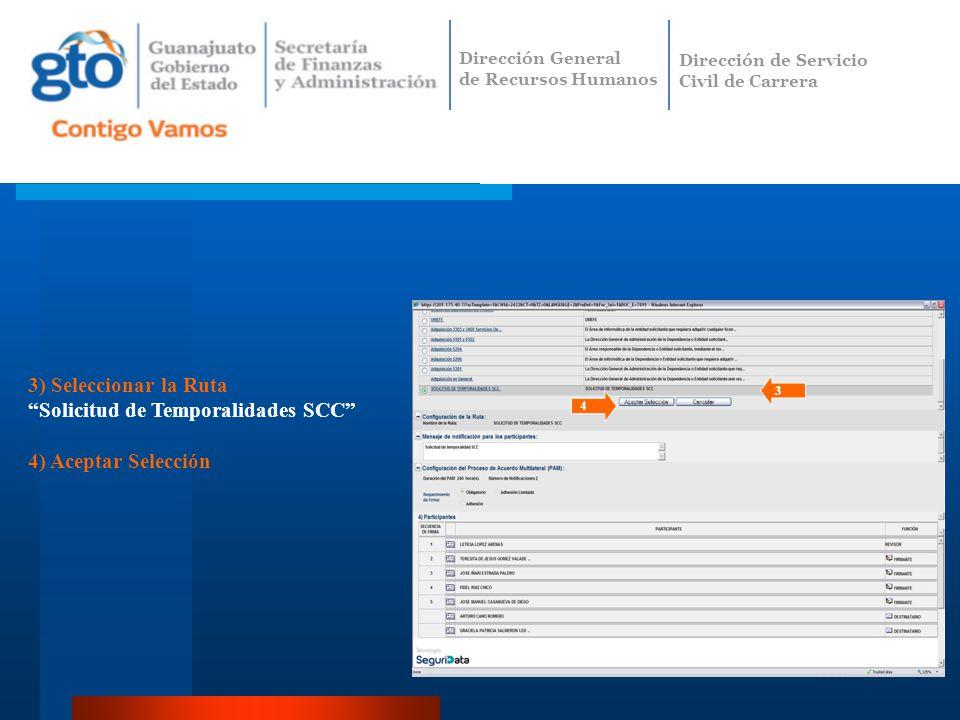 3) Seleccionar la Ruta Solicitud de Temporalidades SCC 4) Aceptar Selección 3 4 Dirección General de Recursos Humanos Dirección de Servicio Civil de C