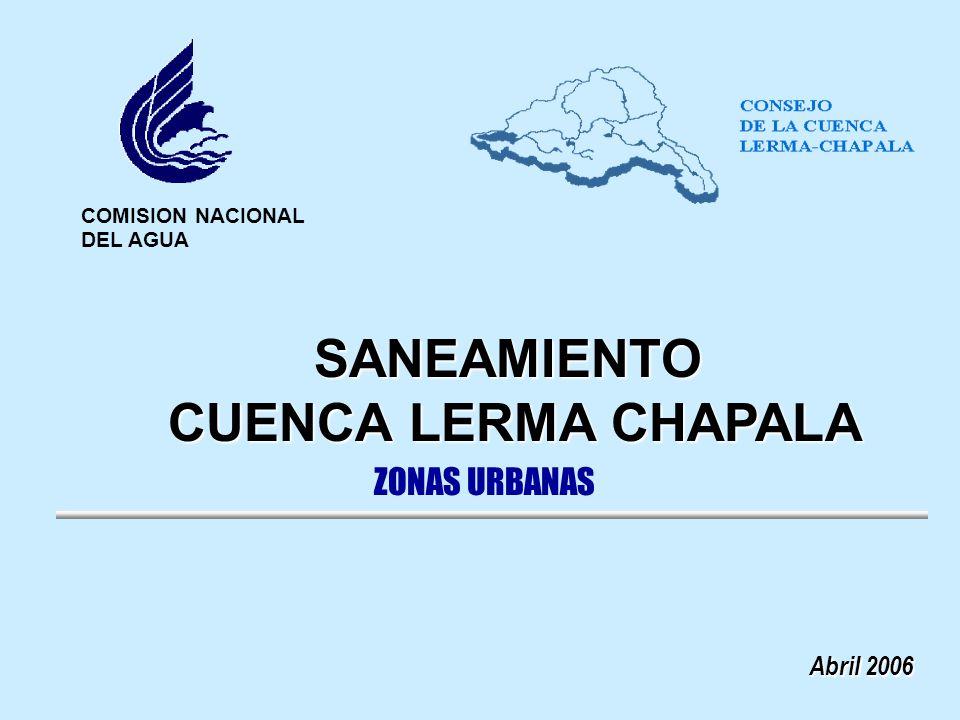 Abril 2006 COMISION NACIONAL DEL AGUA SANEAMIENTO CUENCA LERMA CHAPALA CUENCA LERMA CHAPALA ZONAS URBANAS