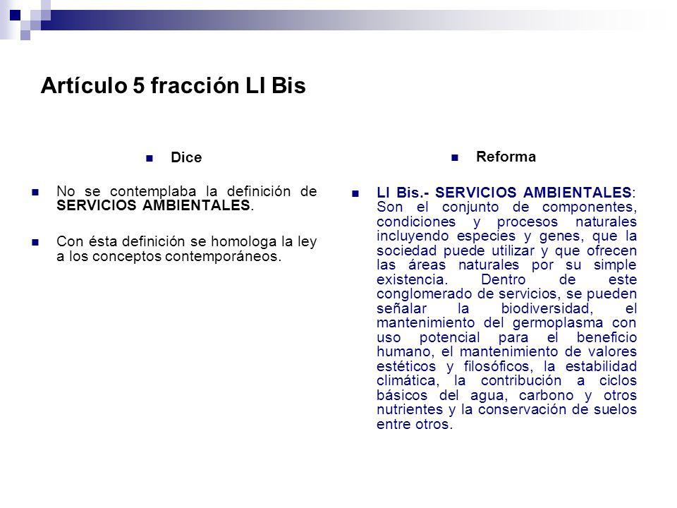 Artículo 5 fracción LI Bis Dice No se contemplaba la definición de SERVICIOS AMBIENTALES. Con ésta definición se homologa la ley a los conceptos conte