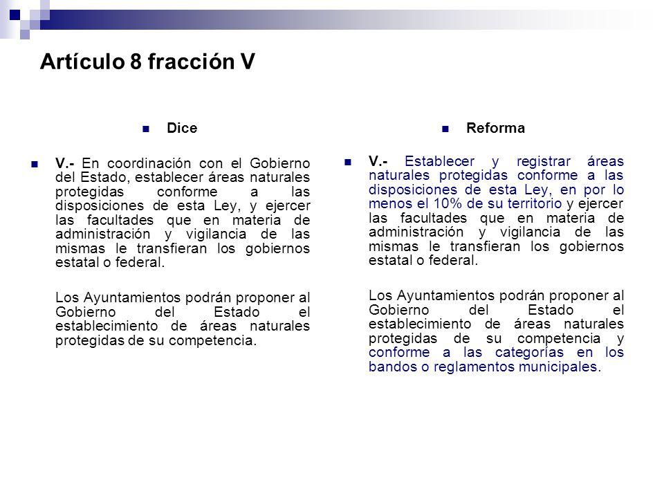 Artículo 8 fracción V Dice V.- En coordinación con el Gobierno del Estado, establecer áreas naturales protegidas conforme a las disposiciones de esta