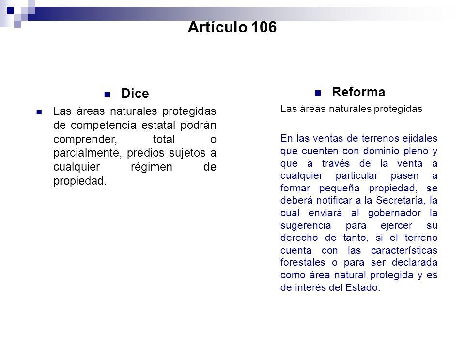 Artículo 106 Dice Las áreas naturales protegidas de competencia estatal podrán comprender, total o parcialmente, predios sujetos a cualquier régimen d
