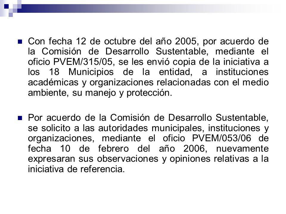 Con fecha 12 de octubre del año 2005, por acuerdo de la Comisión de Desarrollo Sustentable, mediante el oficio PVEM/315/05, se les envió copia de la i