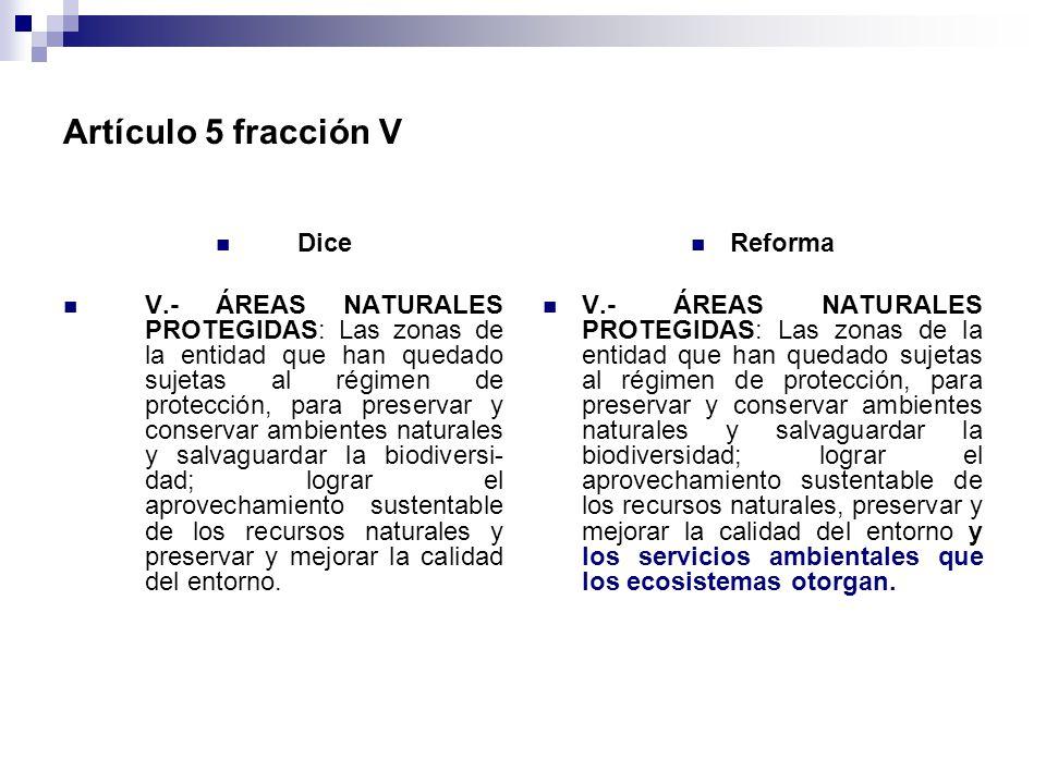 Artículo 5 fracción V Dice V.- ÁREAS NATURALES PROTEGIDAS: Las zonas de la entidad que han quedado sujetas al régimen de protección, para preservar y