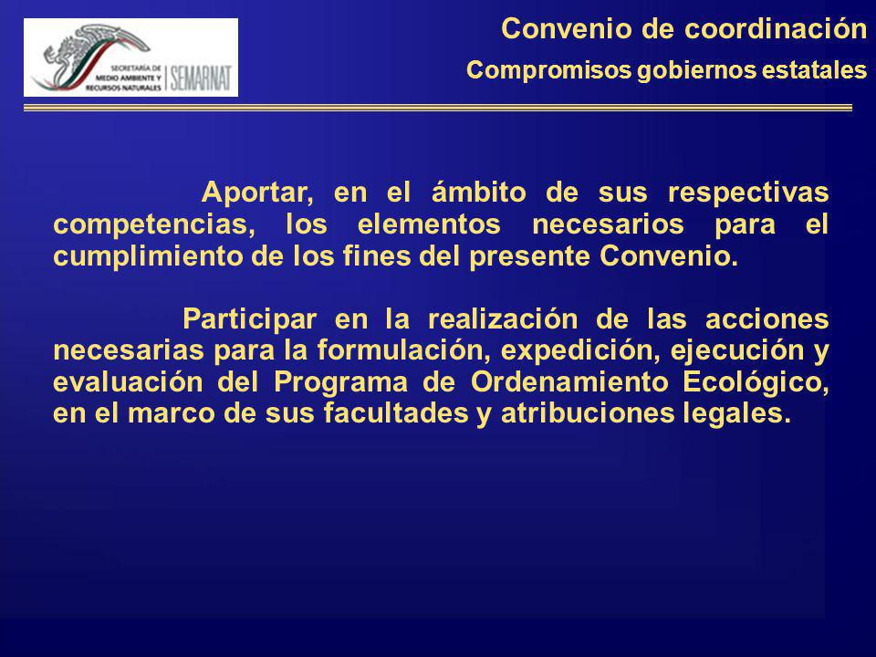 Convenio de coordinación Compromisos gobiernos estatales Aportar, en el ámbito de sus respectivas competencias, los elementos necesarios para el cumplimiento de los fines del presente Convenio.