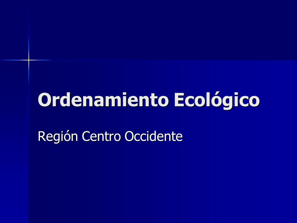 Ordenamiento Ecológico Región Centro Occidente