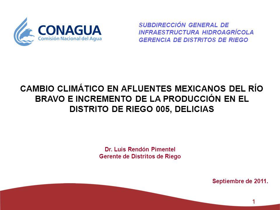 1 CAMBIO CLIMÁTICO EN AFLUENTES MEXICANOS DEL RÍO BRAVO E INCREMENTO DE LA PRODUCCIÓN EN EL DISTRITO DE RIEGO 005, DELICIAS Dr. Luis Rendón Pimentel G