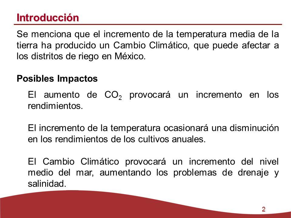 3 Introducción Se dice que con motivo del Cambio Climático la lluvia aumentará, a nivel global, como consecuencia del incremento de la evaporación de los cuerpos de agua: Océanos, mares y lagos principalmente, pero que en el norte de México ésta disminuirá por efectos regionales.