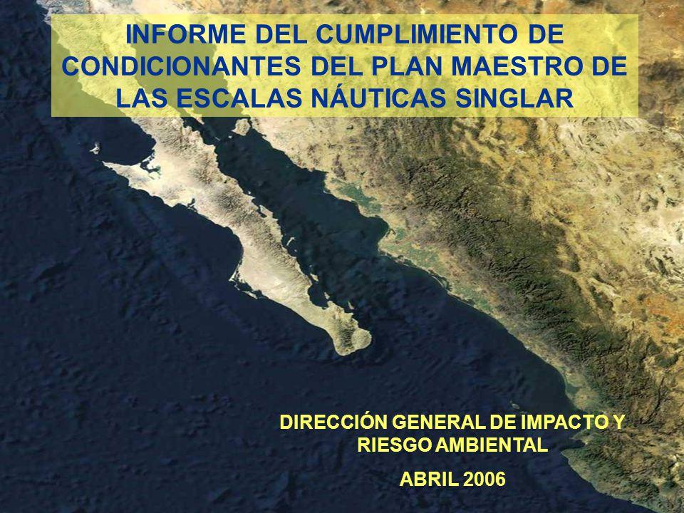 INFORME DEL CUMPLIMIENTO DE CONDICIONANTES DEL PLAN MAESTRO DE LAS ESCALAS NÁUTICAS SINGLAR DIRECCIÓN GENERAL DE IMPACTO Y RIESGO AMBIENTAL ABRIL 2006