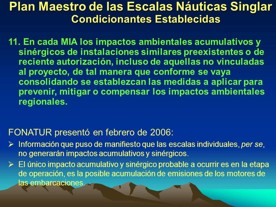 Plan Maestro de las Escalas Náuticas Singlar Condicionantes Establecidas 11. En cada MIA los impactos ambientales acumulativos y sinérgicos de instala