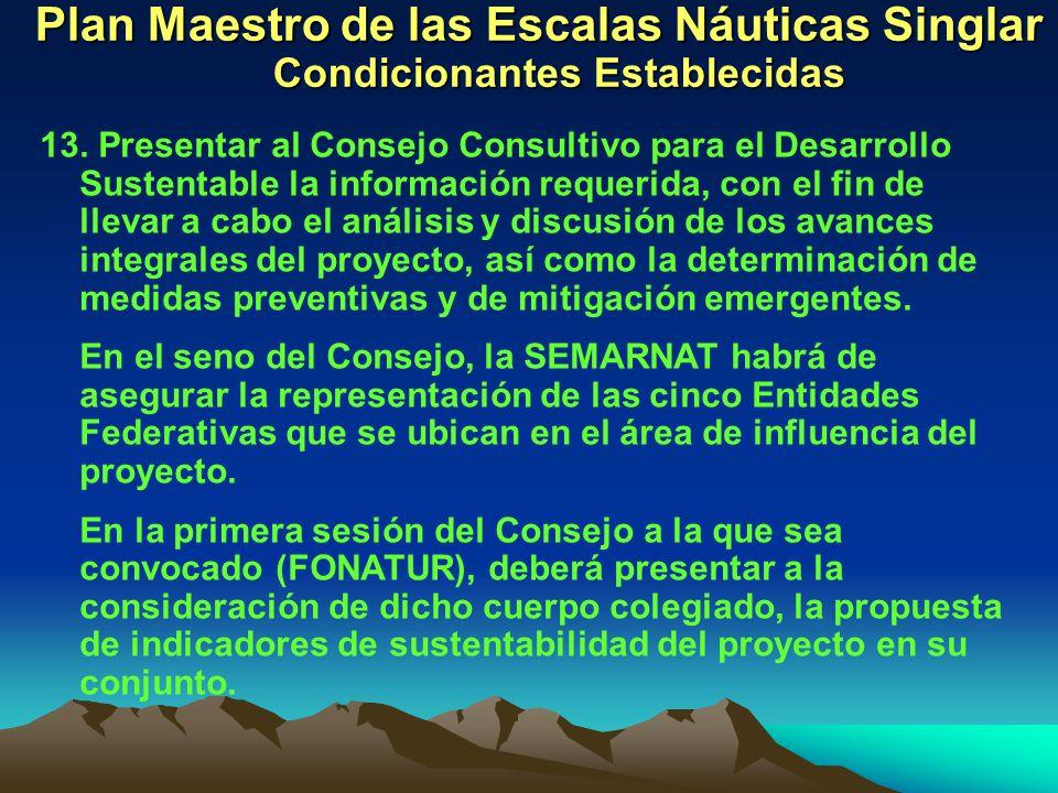 Plan Maestro de las Escalas Náuticas Singlar Condicionantes Establecidas 13. Presentar al Consejo Consultivo para el Desarrollo Sustentable la informa