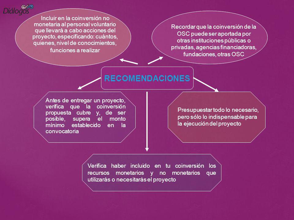 RECOMENDACIONES Antes de entregar un proyecto, verifica que la coinversión propuesta cubre y, de ser posible, supera el monto mínimo establecido en la
