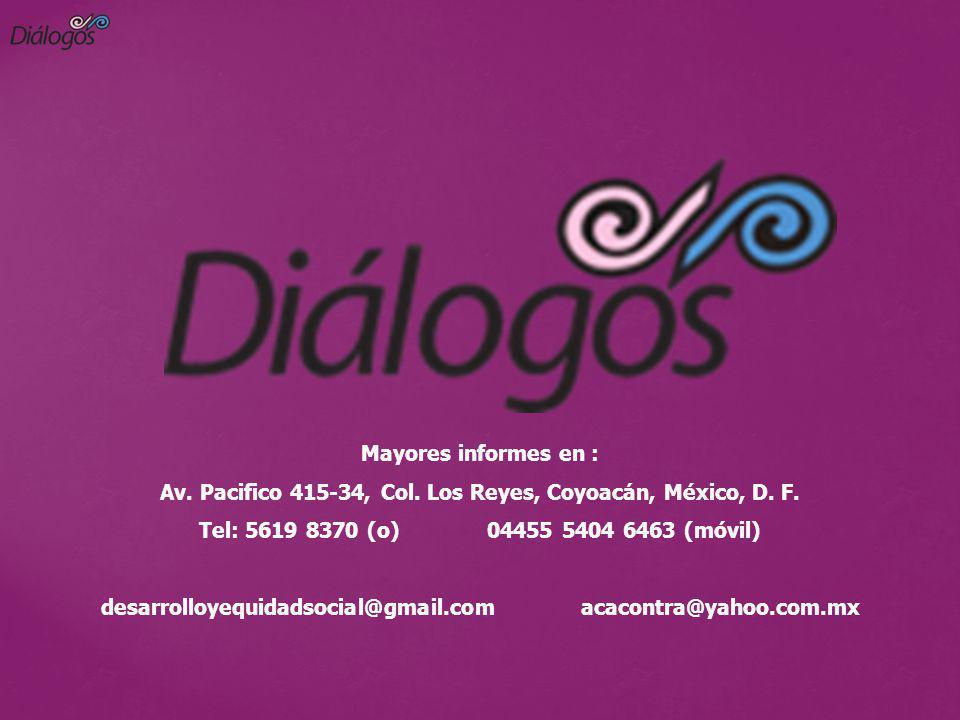Mayores informes en : Av. Pacifico 415-34, Col. Los Reyes, Coyoacán, México, D. F. Tel: 5619 8370 (o) 04455 5404 6463 (móvil) desarrolloyequidadsocial