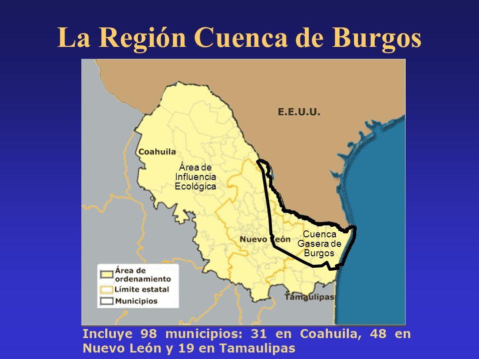 Incluye 98 municipios: 31 en Coahuila, 48 en Nuevo León y 19 en Tamaulipas Cuenca Gasera de Burgos Área de Influencia Ecológica La Región Cuenca de Bu